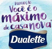 WWW.PROMODUALETTE.COM.BR, PROMOÇÃO DUALETTE VOCÊ É O MÁXIMO DE CASA NOVA