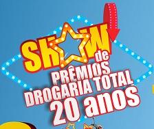 WWW.DROGARIATOTAL.COM.BR/PROMOCAO, PROMOÇÃO SHOW DE PRÊMIOS DROGARIA TOTAL 20 ANOS