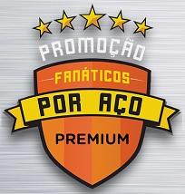 WWW.FANATICOSPORACO.COM.BR, PROMOÇÃO FANÁTICOS POR AÇO PREMIUM