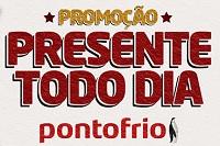 WWW.PONTOFRIO.COM.BR/PRESENTETODODIA, PROMOÇÃO PRESENTE TODO DIA PONTOFRIO